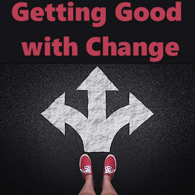 Getting Good with Change